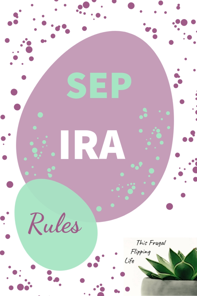 Sep Ira Rules This Frugal Flipping Life